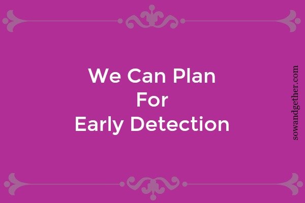#sowandgather Guard Your Heart. Plan for Early Detection by self examination