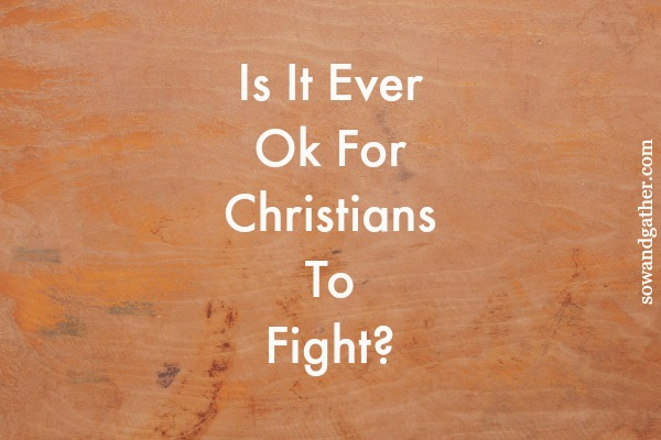 #sowandgather #fighttherightfight Is It Ever Ok For Christians to Fight?