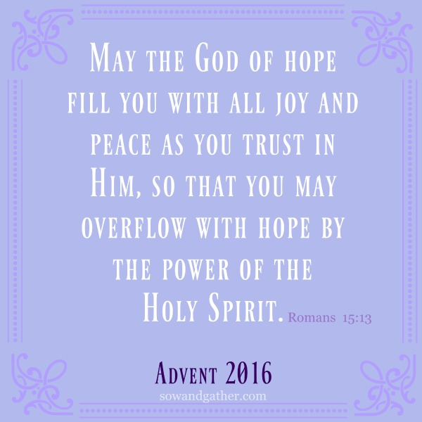 #advent #sowandgather Romans 15:13 May The God Of Hope Fill You With All Joy and Peace As You Trust In Him