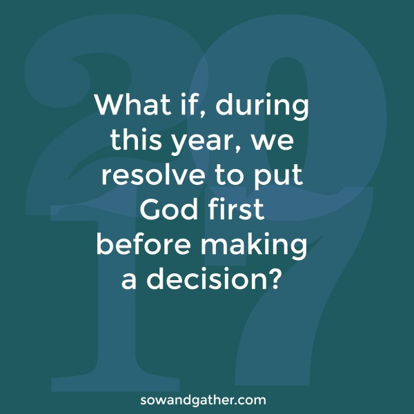Put-God-First-New-Years-Resolution #sowandgather #newbeginnings #freshstart