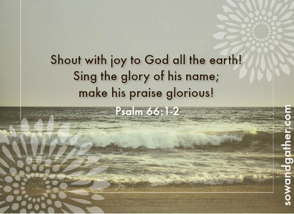 #sowandgather Shout with joy to God all the earth@