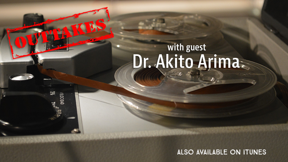 Outtake with Guest Dr. Akito Arima