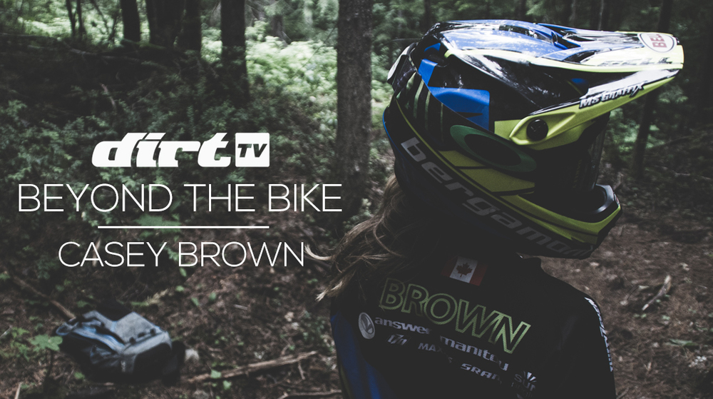 dirt-tv-beyond-the-bike-casey-brown-episode-7