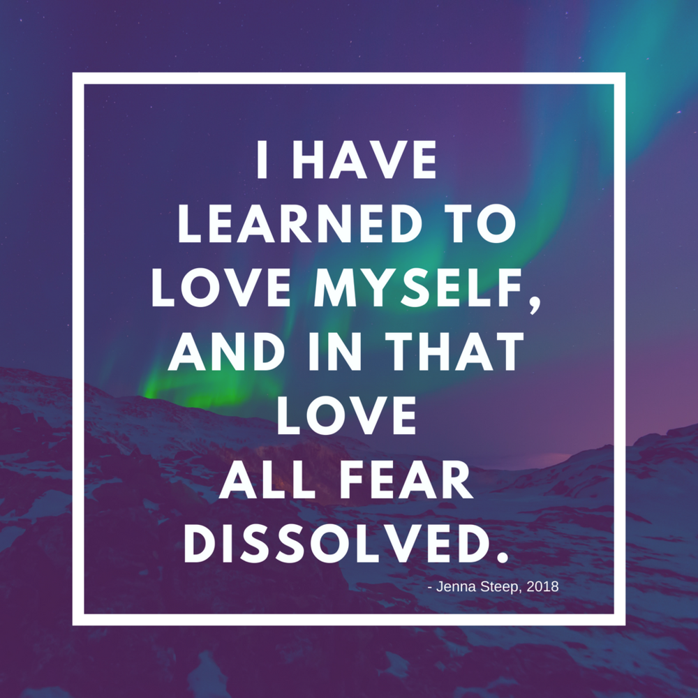 I have learned to love myself, and in that love all fear dissolved..png