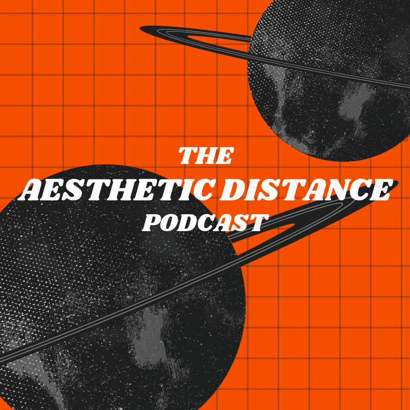 THE AESTHETIC DISTANCE PODCAST (1).png