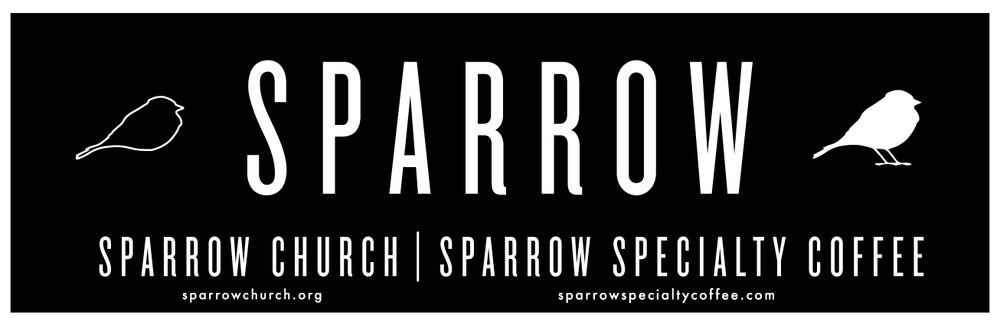 Fall 2018 - Coming Fall 2018, Sparrow Coffee will be launching Sparrow Church. Stay tuned for more details coming your way! BUT AS FOR NOW, mark your calendars for the