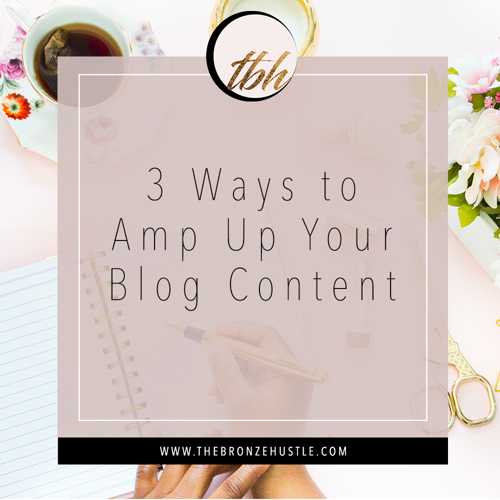 3 ways to amp up your blog content