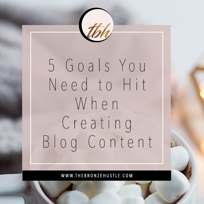 5 goals you need to hit when creating blog content