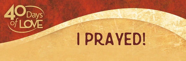 Click here  to let me know you prayed. Also, let us know if there is anything we can add to the prayer list.