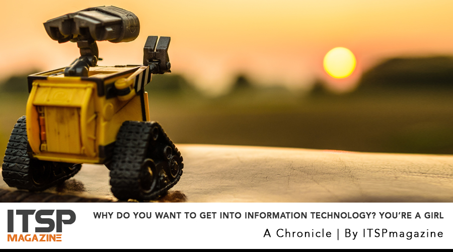 Why Do You Want to Get into Information Technology? You're a Girl.jpg