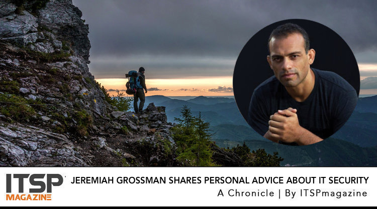 Jeremiah Grossman shares personal advice about living at the intersection of IT Security & Society.jpg