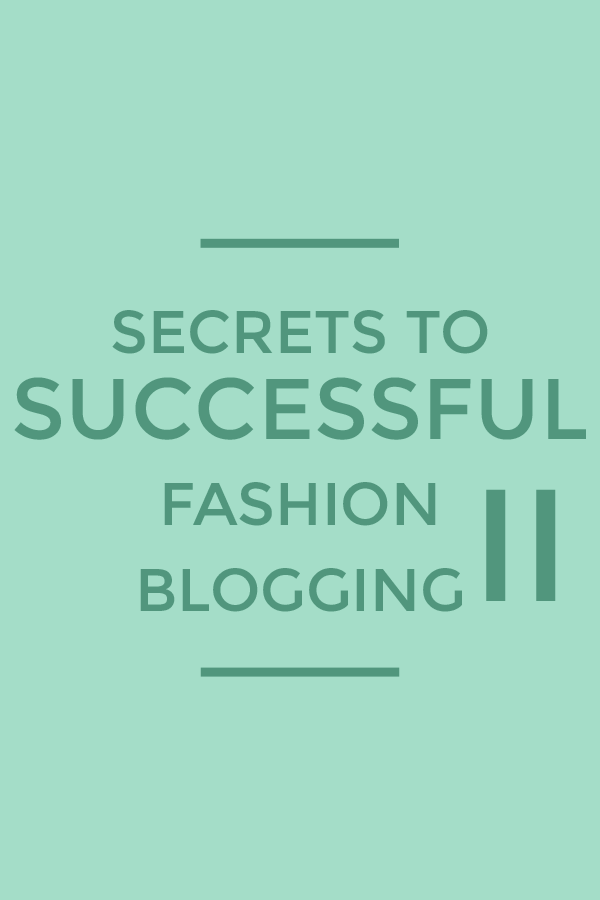 Secrets to Successful Fashion Blogging II