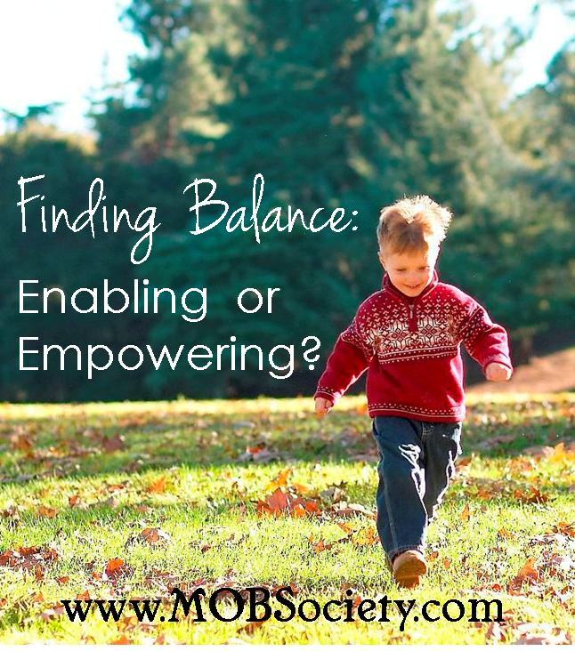 I tip-toe that fine line between hovering and empowering. Enabling, encouraging and protective.