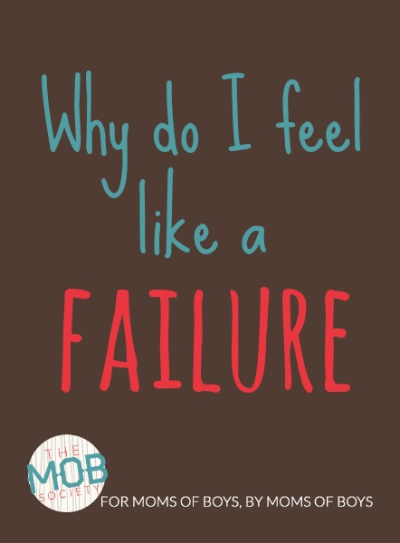 Why do you think you're failing as a mom? Or why have you felt like a failure in the past?