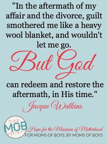 """""""In the aftermath of my affair and the divorce, guilt smothered me like a heavy wool blanket, and wouldn't let me go.  BUT GOD..."""