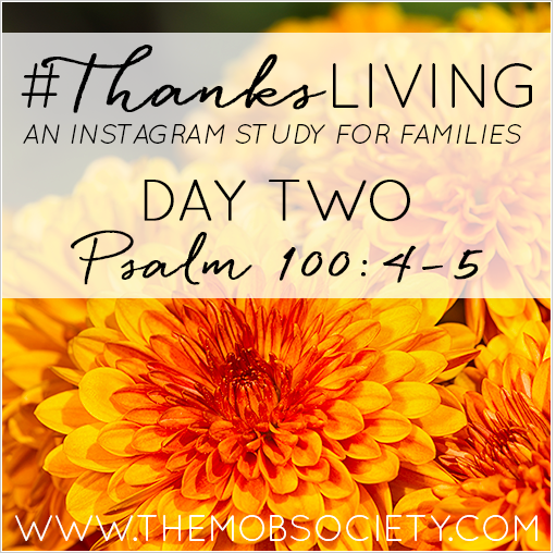 Join the MOB Society on Instagram for a month of #thanksLIVING...a study for families who not only want to GIVE thanks, but also LIVE thanks. Follow /BrookeMcGlothlin on Pinterest to participate!