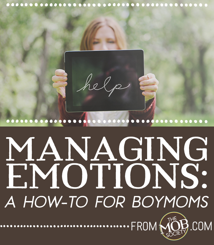 Managing Emotions: A How-To for BoyMoms via The MOB Society