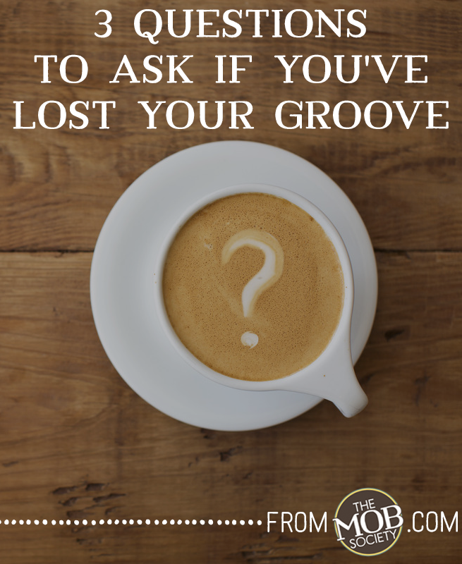 3 Questions to Ask If You've Lost Your Groove via The MOB Society