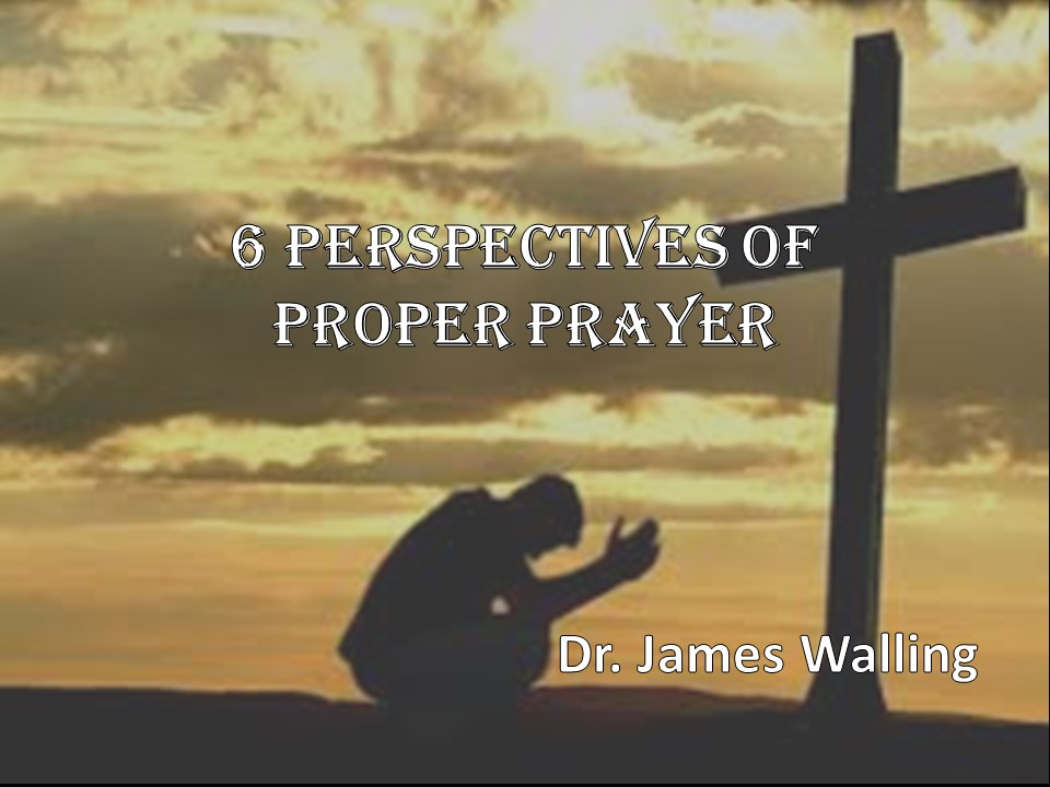 6 Perspectives of Proper Prayer.jpg