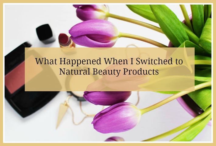 What Happened When I Switched to Natural Beauty Products | The Tao of Me