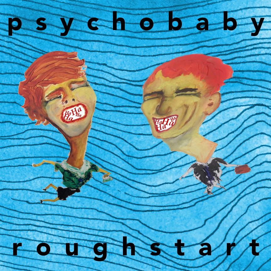 ROUGH START - Psychobaby