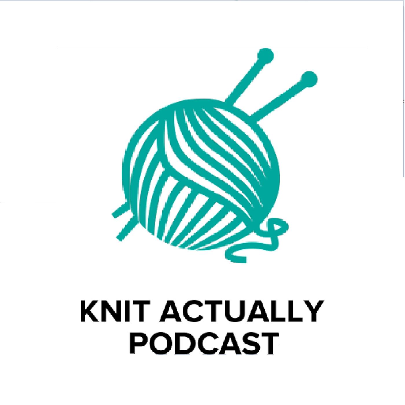 Knit Actually Podcast - Knit Actually Podcast