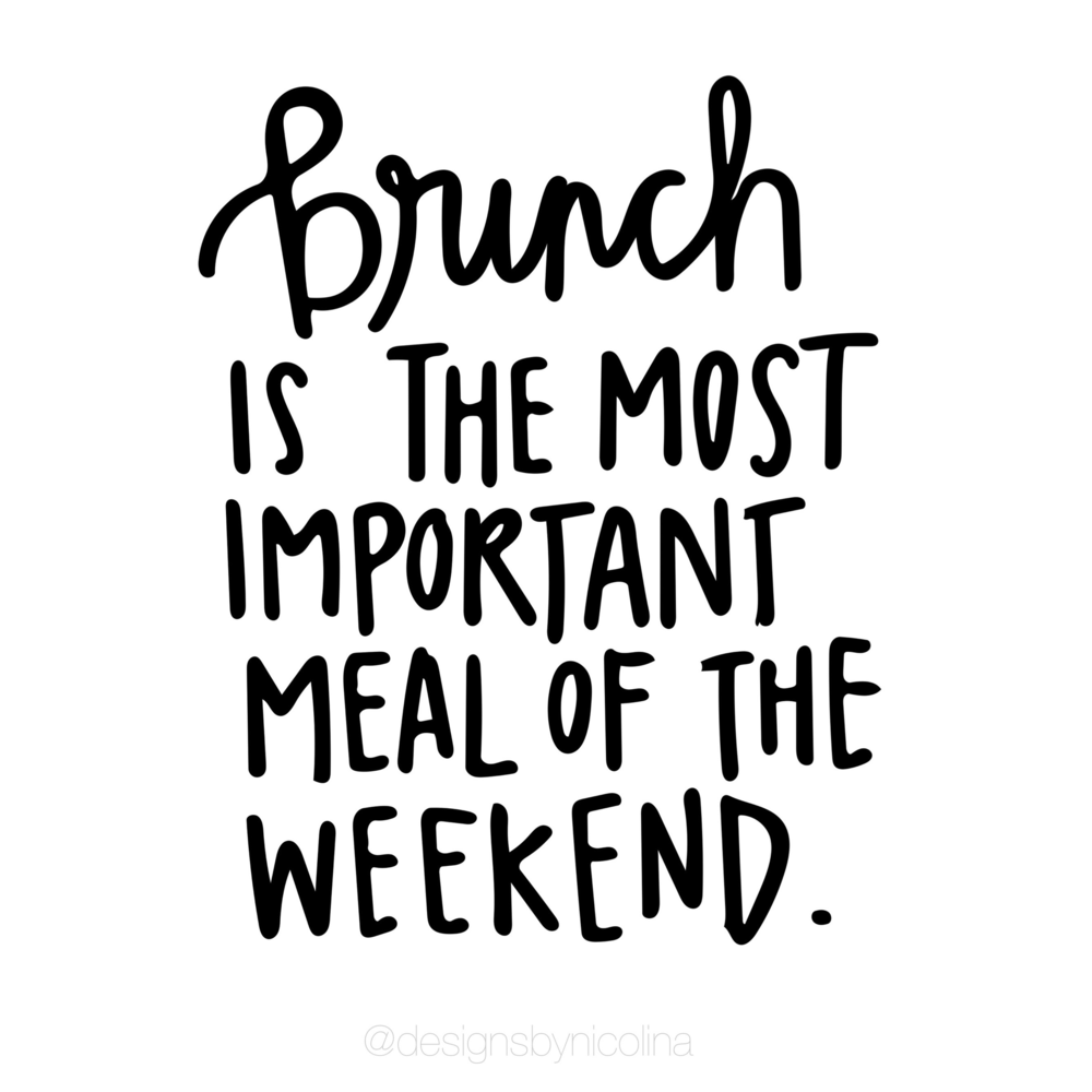 Brunch is the most important meal of the weekend by Designs by Nicolina