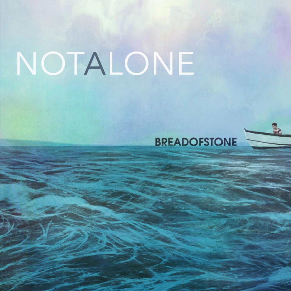 "Bread of Stone ""Not Alone"" 2015"