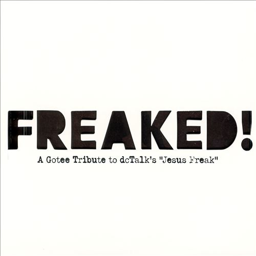 "Gotee Records ""Freaked! A Gotee Tribute to dc Talk's Jesus Freak"" 2006"
