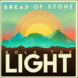"Bread of Stone ""Hold the Light"" 2016"