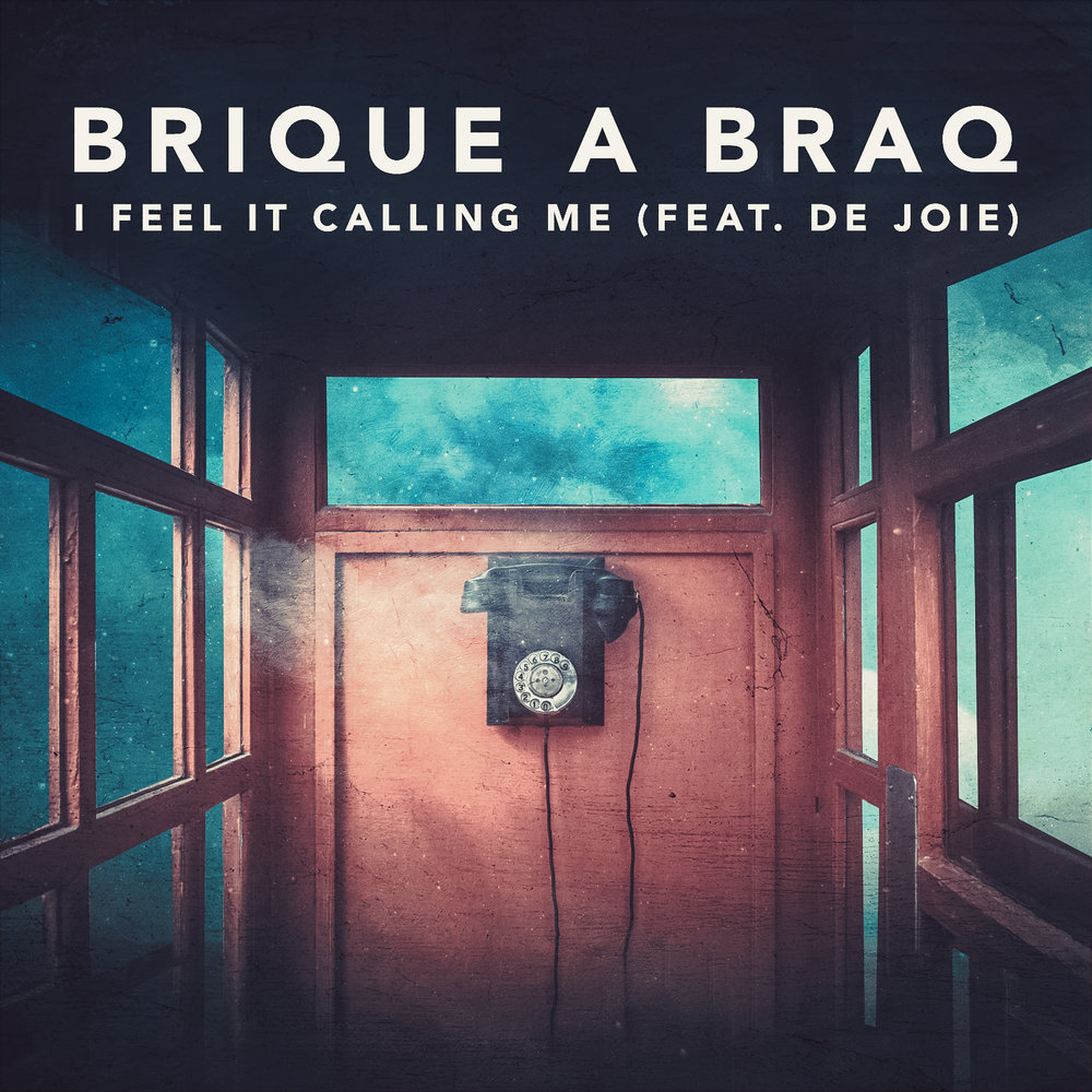 "Brique a Braq ""I Feel it Calling Me (feat. De Joie)"" 2018"