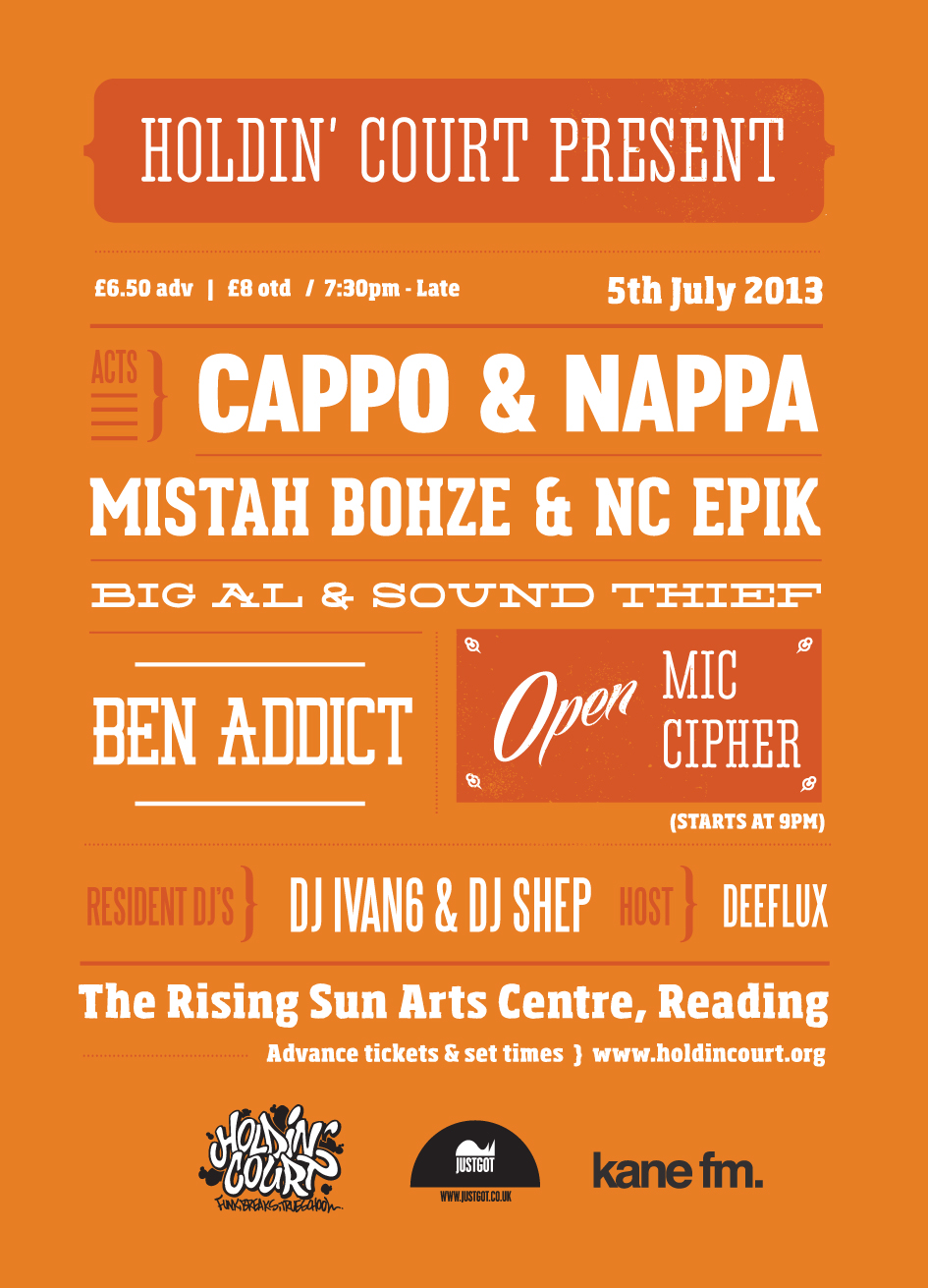 Holdin' Court : Cappo & Nappa / Mistah Bohze & NC Epik / Big Al & Sound Theif & Ben Addict + Resident DJ's Ivan6 & Shep.    The Rising Sun Arts Centre, Reading.    8pm-12am    To purchase tickets to our event in Reading this July, Click on the flyer!!