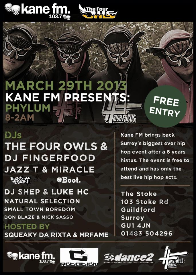 March / April Shows 2013 March Friday 15th: Fat Gold Chain Onoe Caponoe / H.L.I 9pm - Charlie Wright's, Hoxton £tbc Friday 29th: Kane FM Presents Phylum The Four Owls / Natural Selection / DJ Shep / Jazz-T & Miracle + More The Stoke, Guildford. Free Entry April Saturday 6th: Holdin' Court Mystro aka MysDiggi & DJ LoK / Adam & Cuth / Open-Mic 7.30pm - 12am / The Rising Sun Arts Centre, Reading £6.50 adv / £8 otd www.holdincourt.org Friday 19th: Yes Yes Y'all Edward Scissortongue / DJ Sammy B-Side + More Time TBC / The Albion, Reading £TBC