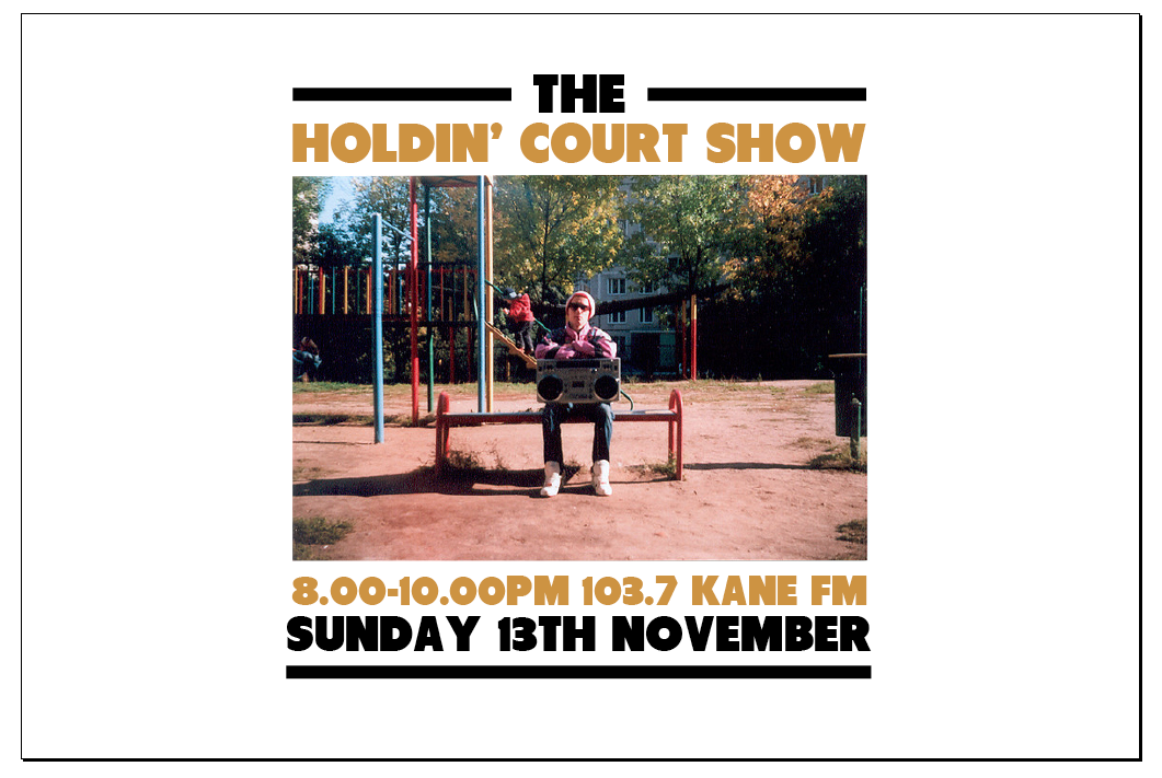 103.7 Kane FM! Sunday!                      THE HOLDIN' COURT SHOW  will be LIVE on  103.7 KANE FM  for the first time this coming Sunday 13th November from 8-10pm!   If you haven't yet checked out this new local radio station, please be sure to do so! - Especially this Sunday!   Turn your dial to  103.7  around 8pm and turn it up as  DJ Shep  and  Luke HC  look to bring you an introduction to our once a month FM radio show   LIVE  from  Kane FM  Studios in Surrey!   More to follow..