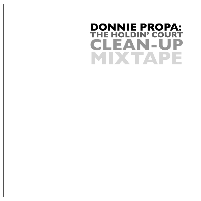 The Holdin' Court Clean-up                                                                        Around the same time as his set at Holdin' Court back in April,  Donnie Propa  put together this mix for us.   Featuring some heavy weight UK pioneers, many of which have performed at Holdin' Court, it is out pleasure to introduce:   Donnie Propa: The Holdin' Court Clean-Up Mixtape.       http://www.mixcloud.com/undertonelincoln/the-holdin-court-clean-up-mixtape/?utm_source=redirect&utm_medium=shorturl&utm_campaign=cloudcast