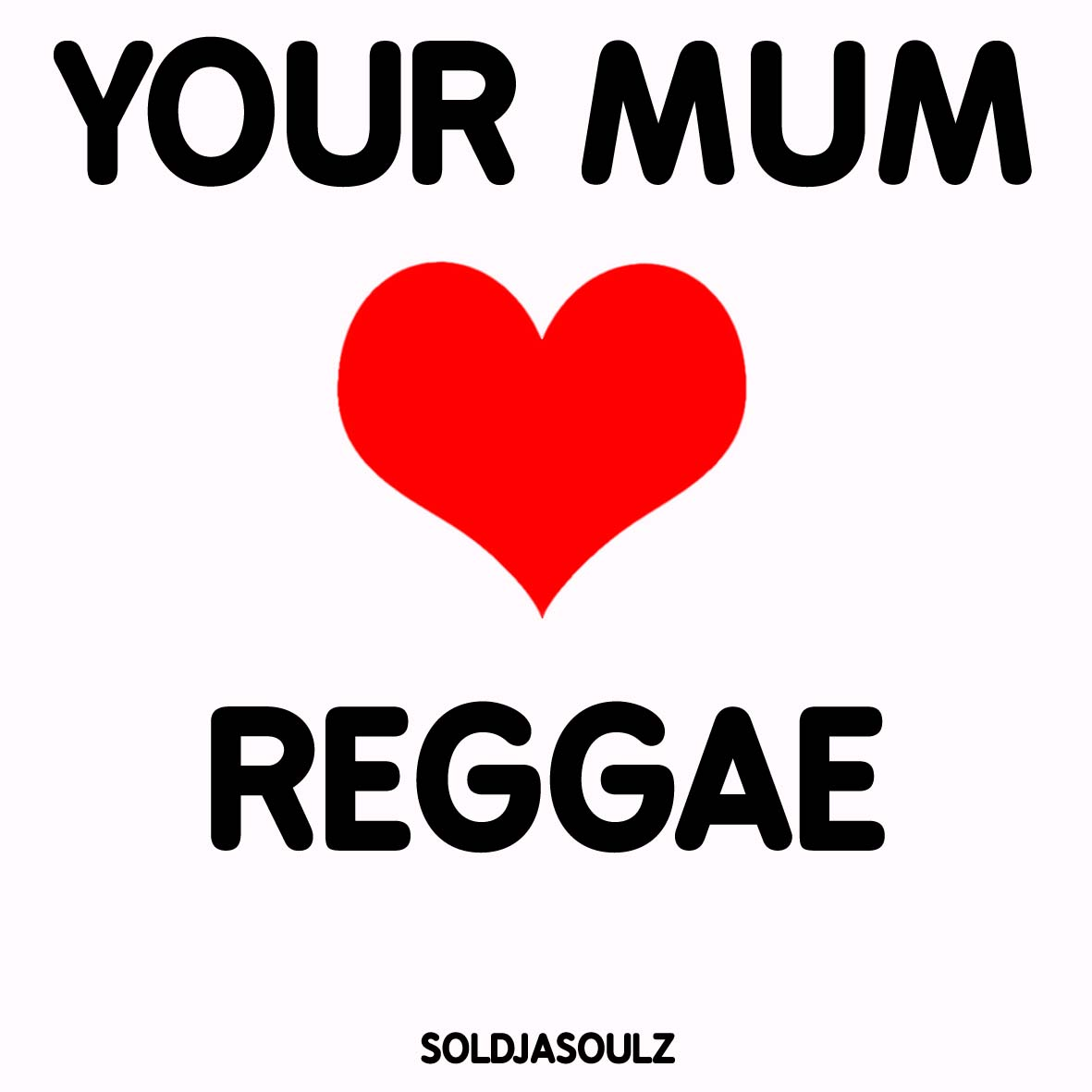Your Mum Loves Reggae                                                                         DPF Just sent over this link containing some Free Rap-over-Reggae summer vibes courtesy of Soldjasoulz.   Check it:    http://soundcloud.com/chronic-redeye-music/soldjasoulz_your-mum-loves