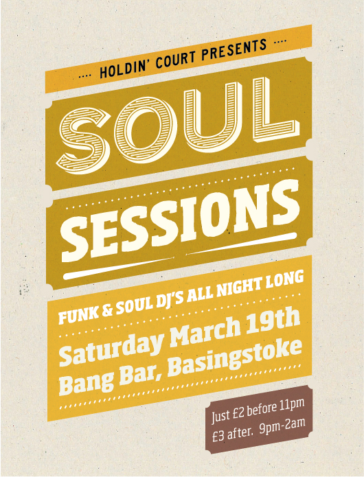 Holdin' Court: Soul Sessions                                                                                                                                 at                                                                                                                                    Bang Bar, Basingstoke!                                                                           We can be found at Bang Bar, Basingstoke this Saturday (19th March)!     Holdin' Court: Soul sessions returns at a new venue, Basingstoke's Bang Bar, live from 9pm. Carefully selected Funk & Soul specialists will be playing a mixture  of both the old and new - including records by artists who draw their  samples and/or inspiration from the Funk & Soul music genre.     This  night will look to follow on from a trial event we held last autumn, as  we look to extend our following of open-minded listeners.    Entry:   Just £2 before 11pm and £3 after.    Location:   Bang Bar, 5 The Parade   Basingstoke RG21 4EJ   01256 357 757.
