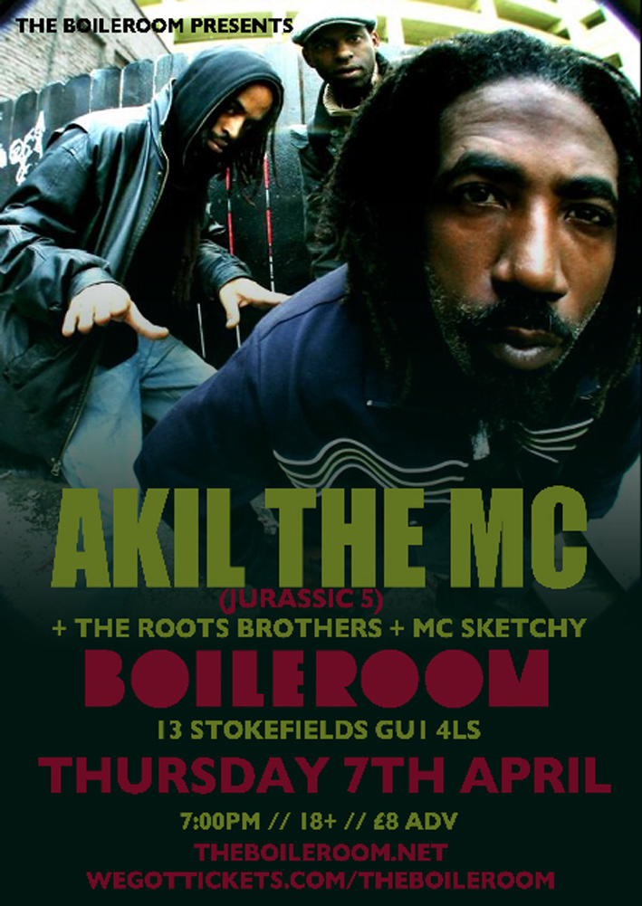 Akil at Boileroom                                                                         April is already starting to look like a busy month.  We've just received some info about another Akil (Jurassic 5) show at The Boileroom Guildford. One of a couple of dates announced by a performer we strongly recommend you check.  This mini tour will be supported by  The Roots Brothers .   You can find the event page simply by typing 'Akil' in to FB but here is the important info anyway:   Thursday 7th April 7pm - Late £8 adv / More on the door Boileroom Guildford    www.theboileroom.net   www.wegottickets.com/theboileroom