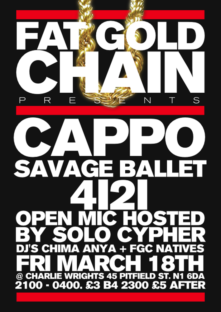 Fat Gold Chain Presents… Cappo This Friday night, If there's one show in London we recommend you check it would have to be Fat Gold Chain.  We caught Homeboy Sandman there a couple of months back and were pleased to see Cappo named as their headline this month. Support comes from Benny Diction and Holdin' Court DJ Ivan6 amongst others. More than feeling the FGC statement off their FB event page: You know how we do, we all inconclusive, no barriers, no cliques, no bullshit. Come through and get down to some awesome sounds courtesy of one of Nottingham's finest Cappo, supported by Savage Ballet and 4i2i. Venue: Charlie Wrights 45 Pitfield St. N1 18th March 2100 - 0400 Cost: £3 b4 2300, £5 after.
