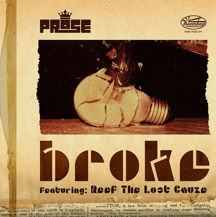 PROSE                 - Broke            Featuring Reef The Lost Cauze.  The full single out Today! (07.02.11)    Taken from the album 'Force of Habit' out now as a digital download and  limited edition CD from Bandcamp (includes free full digital download as  well), Suspect Packages, iTunes and all good digital retailers.   Preview/Buy:  http://boombap.bandcamp.com    We Don't Sleep.