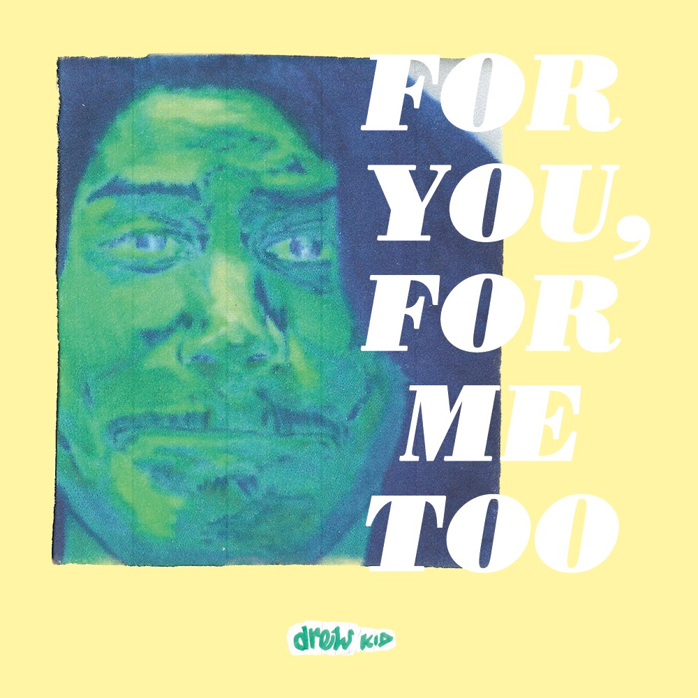 Drew Kid - For You, For Me Too.jpg