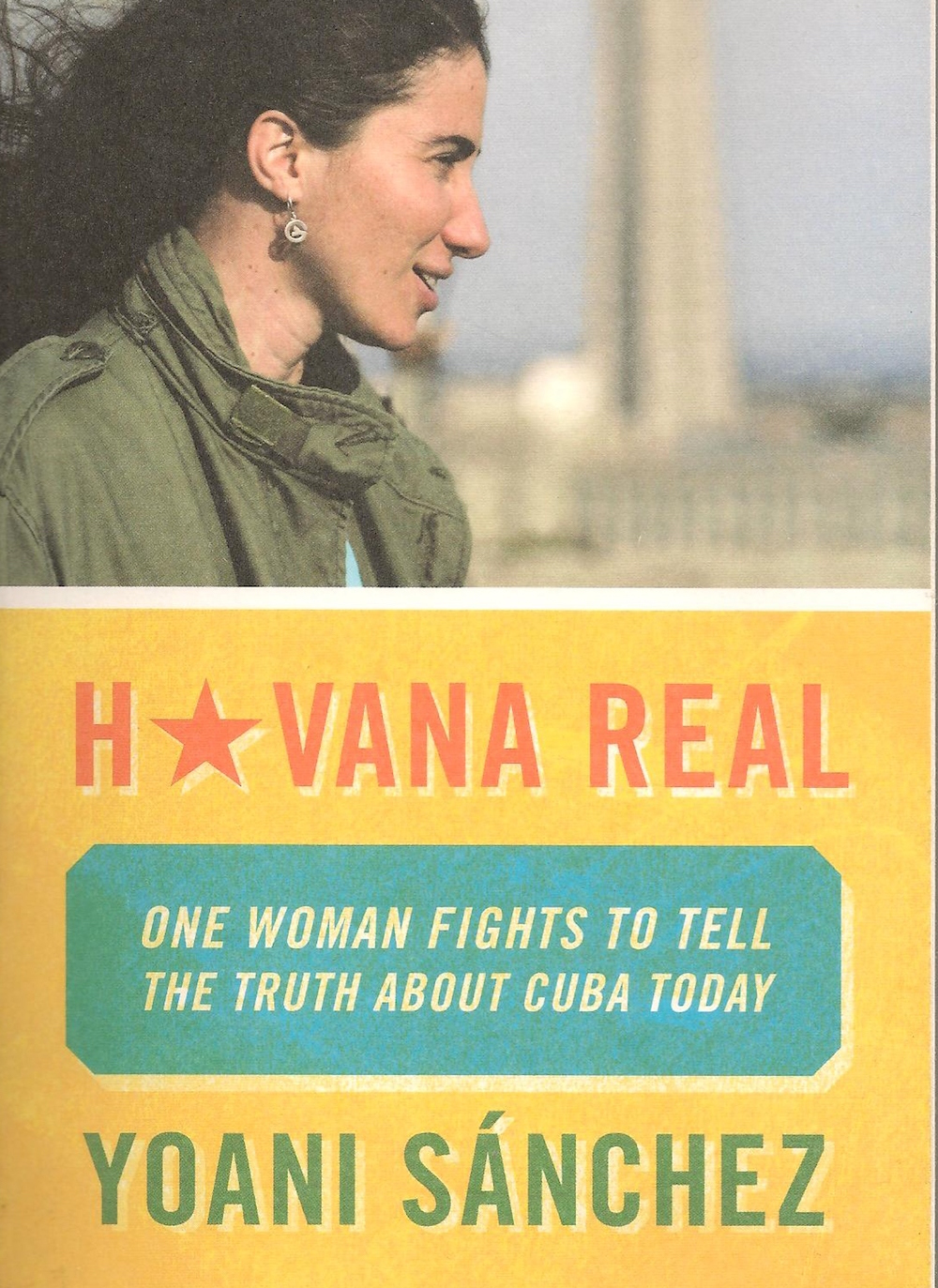 Veteran Cuban blogger Yoani Sanchez reveals her struggle to let her singular voice be heard in the world of the brutal Castro brothers in  Havana Real: One Woman Fights To Tell The Truth About Cuba Today .