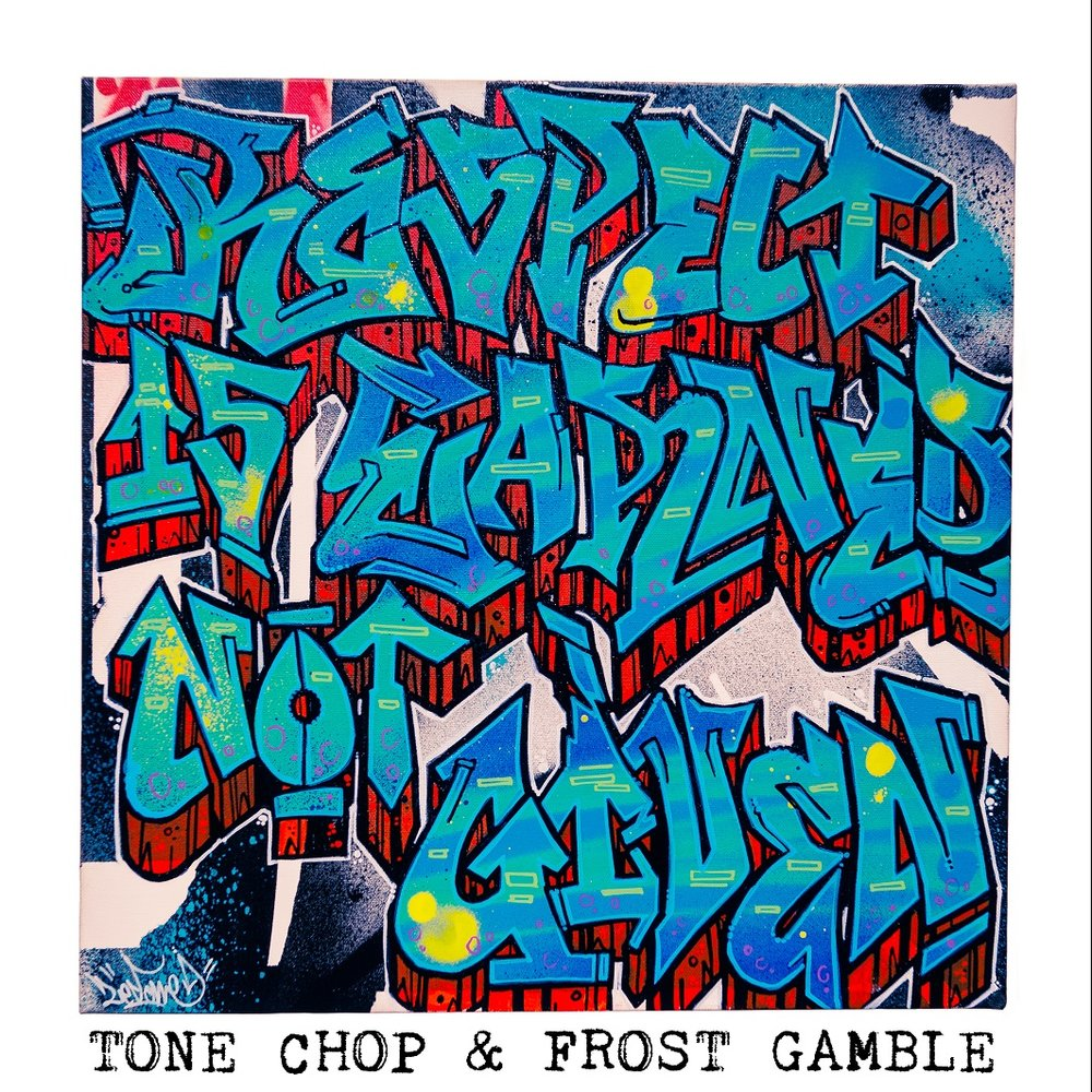 Tone Chop & Frost Gamble: Respect Is Earned Not Given