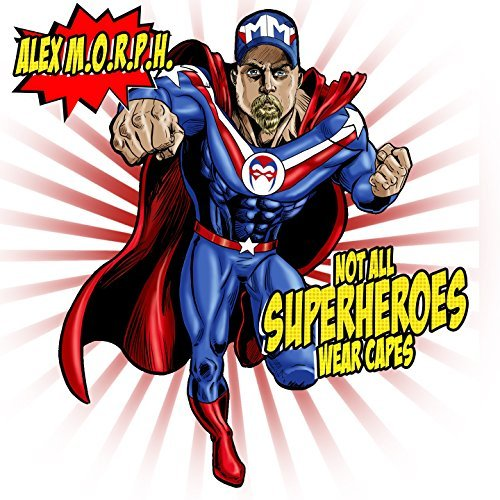 Alex M.O.R.P.H :    Not All Superheroes Wear Capes