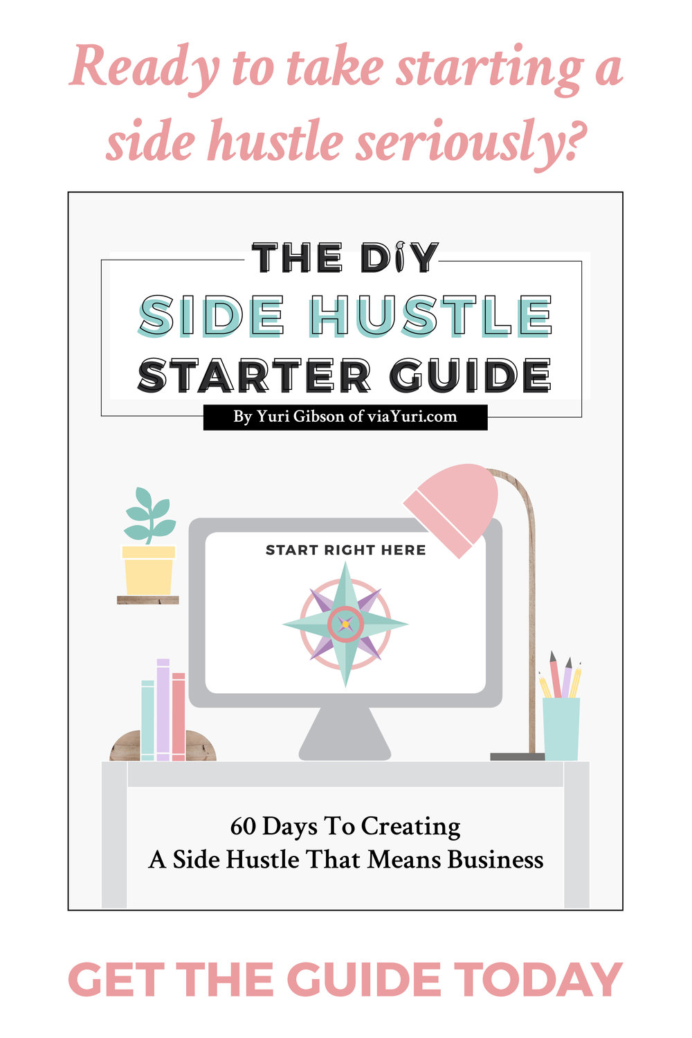 The DIY Side Hustle Starter Guide: 60 Days to Creating a Side Hustle that means Business | from Yuri Gibson of viaYuri.com