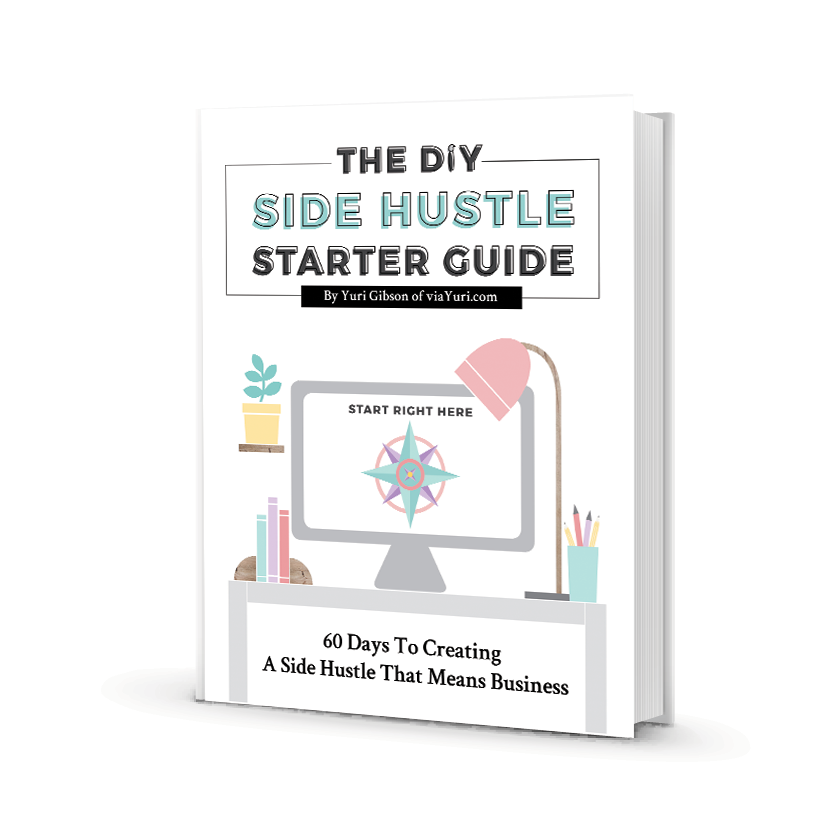The DIY Side Hustle Starter Guide by Yuri Gibson of viaYuri.com