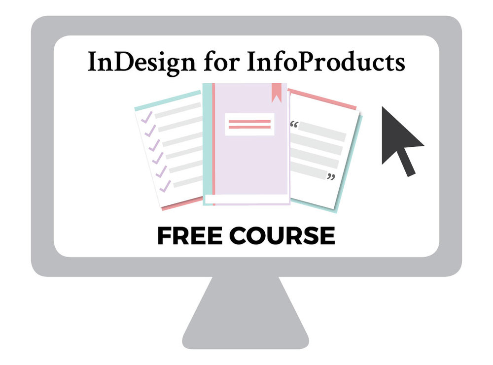 Free InDesign Course - InDesign for InfoProducts | Learn How To Create & Design Your Own Digital Products, Digital Downloads, Email Opt-In Freebies, PDF Checklists, Workbooks, & more using Adobe InDesign.
