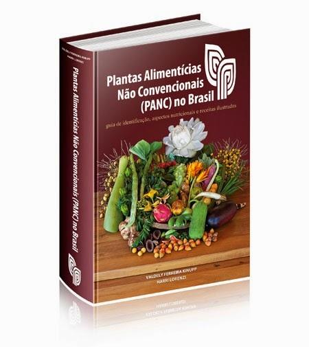 Plantas Alimentícias Não Convencionais (PANC) no Brasil, um compêndio de cerca de 351 espécies das plantas com potencial alimentício. -