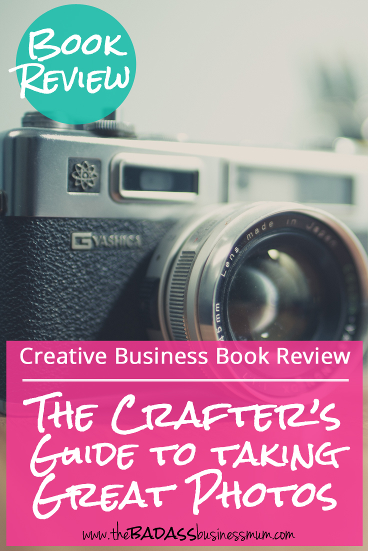 'The Crafter's Guide to Taking Great Photos' by Heidi Adnum. Read on for a full book review
