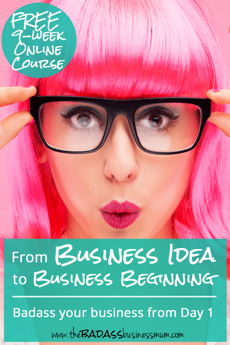Read more about the Free Online course 'From Business Idea to Business Beginning'. A 9-week course with twice weekly lessons plus weekly bonus materials for The Badass BusinessMum's Club members. 'From Business Idea to Business Beginning' will teach you everything you need to know to badass your business from Day 1!